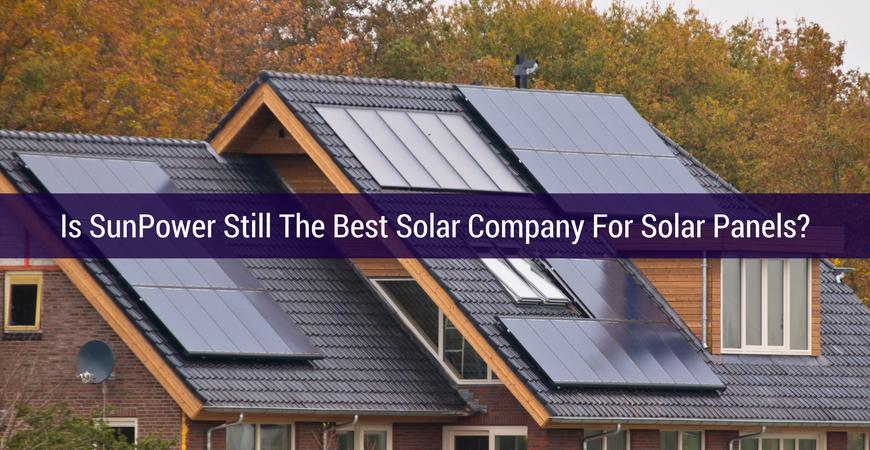 Is Sunpower Still The Best Solar Company For Solar Panels