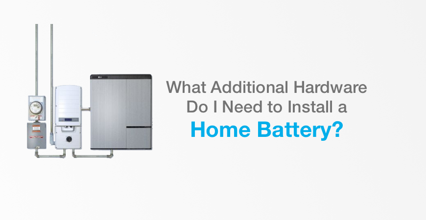What additional hardware do i need to install a home battery?