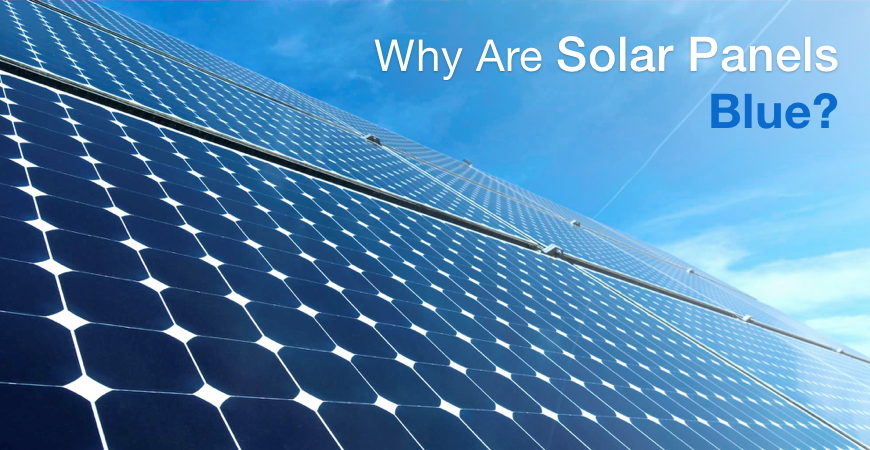 Why are solar panels blue?