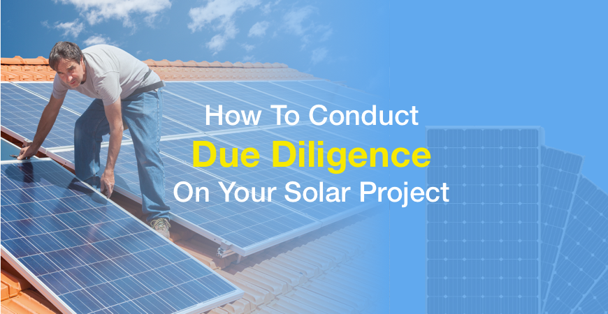 How To Conduct Due Diligence On Your Solar Project