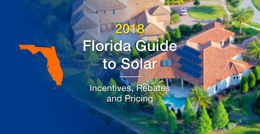 2018 guide to going solar in Florida - incentives, rebates and pricing