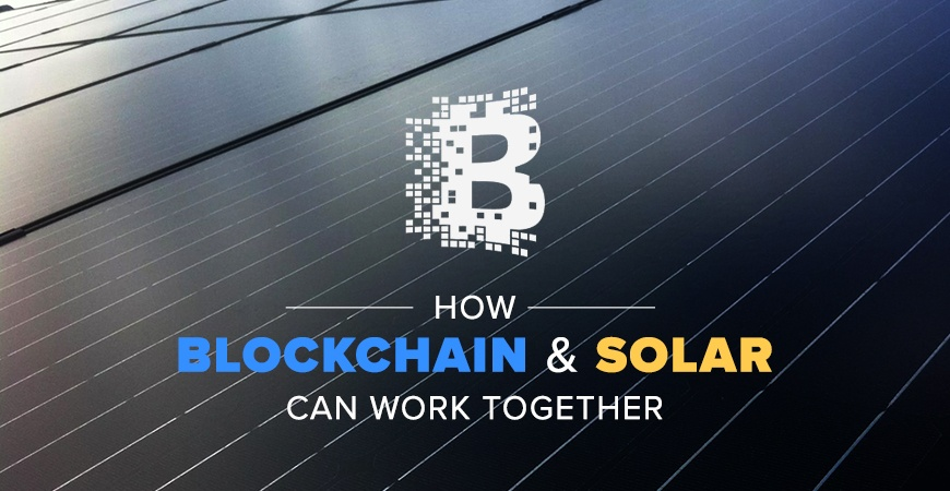 How Blockchain and Solar Can Work Together