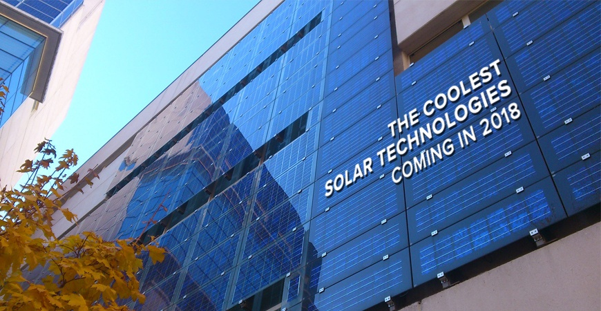 the coolest solar technologies arriving in 2018