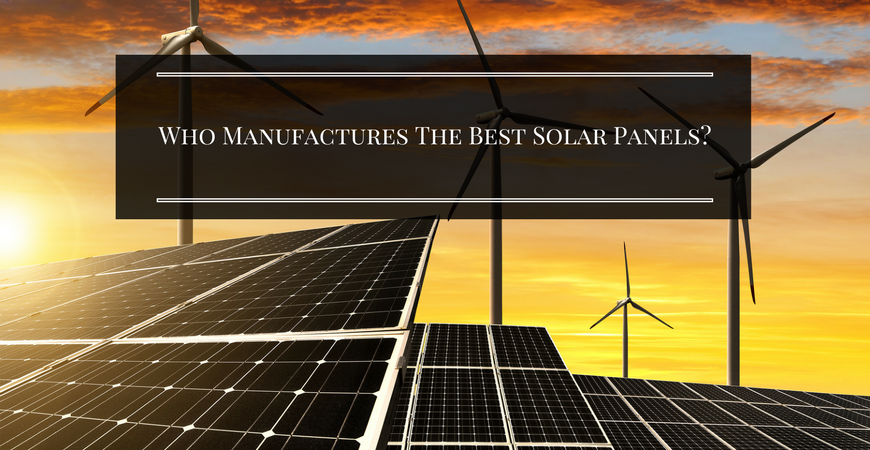 Best Solar Panels who are the best solar panel manufacturers?